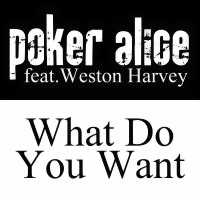 Poker Alice Feat. Weston Harvey - What Do You Want