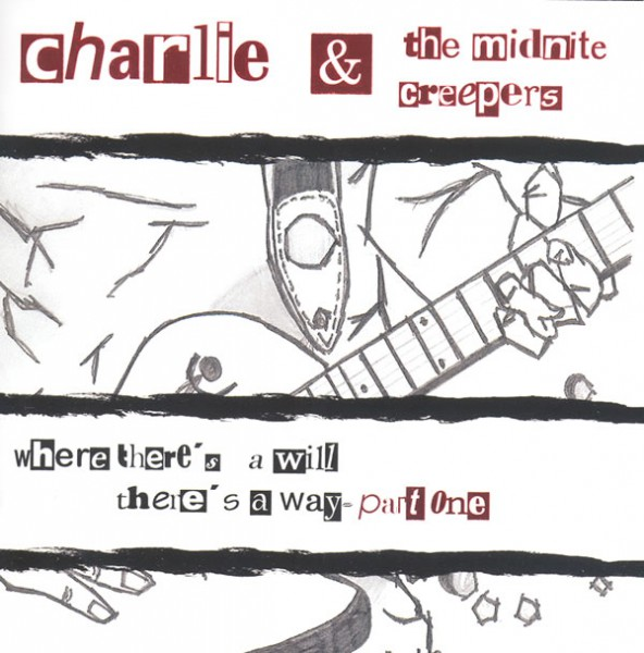 Charlie & The Midnite Creepers - Where There's A Will Part One