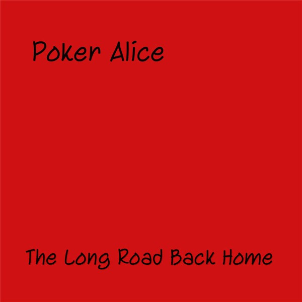 Poker Alice - The Long Road Back Home