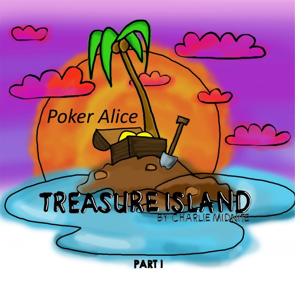 Poker Alice - Treasure Island Part I