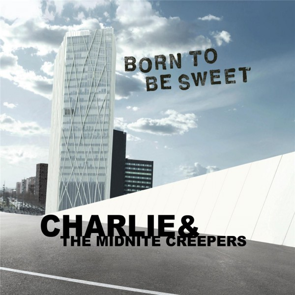 Charlie & The Midnite Creepers - Born To Be Sweet