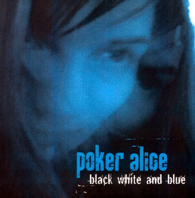 Poker Alice - Black White And Blue
