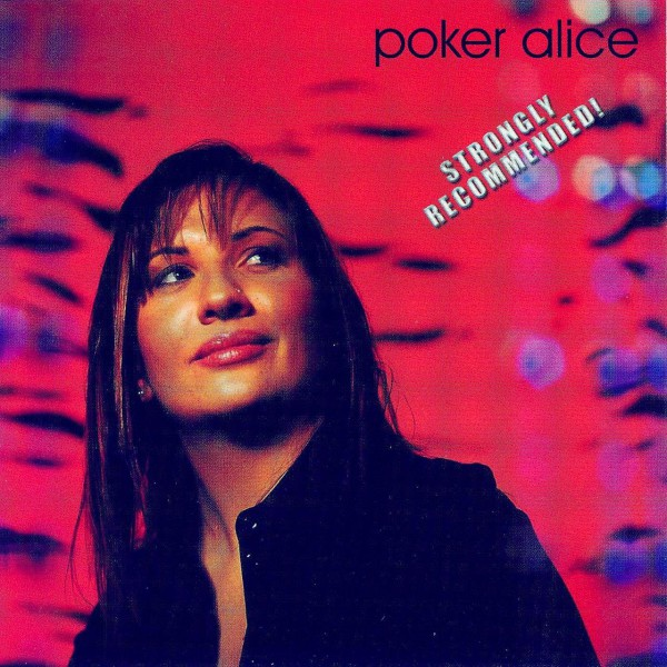 Poker Alice - Strongly Recommended