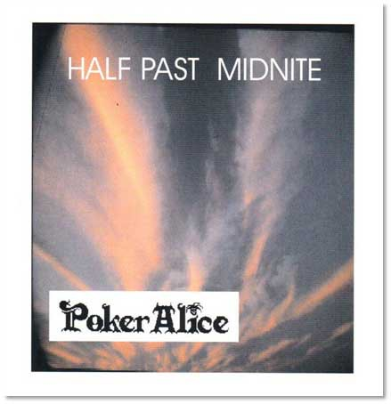 Poker Alice - Half Past Midnite