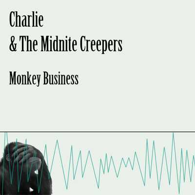 Charlie & The Midnite Creepers - Monkey Business