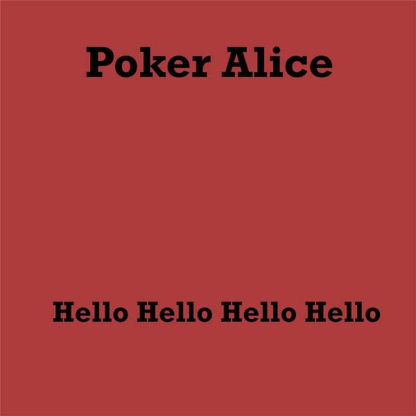Poker Alice - Hello Hello Hello Hello