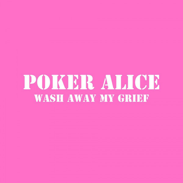 Poker Alice - Wash Away My Grief